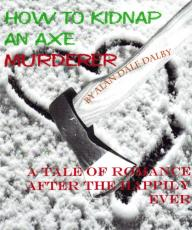 HOW TO KIDNAP AN AXE MURDERER: A TALE OF ROMANCE AFTER THE HAPPILY EVER