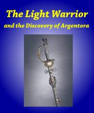 The Light Warrior and the Discovery of Argentora--Prologue