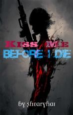 Kiss Me Before I Die