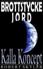 Brottstycke Jord - 003s - Kalla Koncept (Swedish Edition)