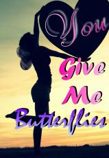 You Give Me Butterflies!