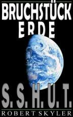 Bruchstuck Erde - 001s - S.S.H.U.T. (German Edition)