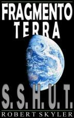 Fragmento Terra - 001s - S.S.H.U.T. (Portuguese Edition)