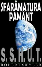 Sfaramatura Pamant - 001s - S.S.H.U.T. (Romanian Edition)