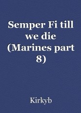 Semper Fi till we die (Marines part 8)