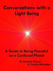 Conversations with a Light Being: A Guide to Being Peaceful on a Confused Planet