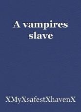 A vampires slave
