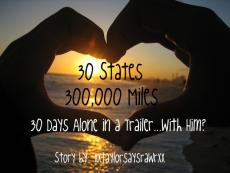 30 States. 300,000 Miles. 30 Days Alone in a Trailer...With Him?