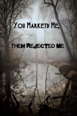 You Marked Me, Then Rejected Me