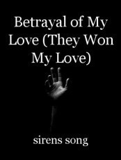 Betrayal of My Love (They Won My Love)