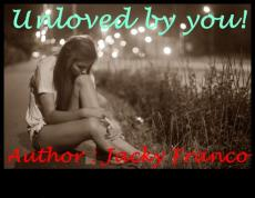Unloved by you! (Part 1)