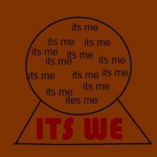 ITS WE, ITS WE, ITS WE