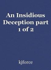 An Insidious Deception part 1 of 2
