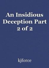 An Insidious Deception Part 2 of 2