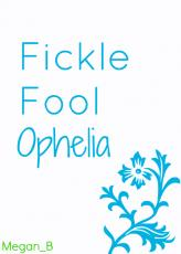 Fickle Fool Ophelia