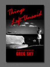 The Stories of Greg Sky - Things Left Unsaid