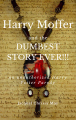 Harry Moffer & the Dumbest Story Ever!