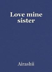 Love mine sister