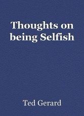 Thoughts on being Selfish