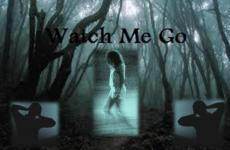 Watch Me Go