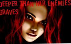 Deeper Than Her Enemies' Graves