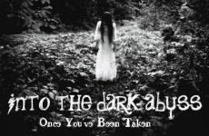 Into The Dark Abyss (Once You've Been Taken)