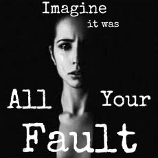 Imagine it was All Your Fault