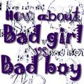 How about bad girl vs. bad boy