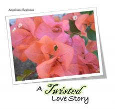 A Twisted Love Story, short story by Angelaine Espinosa