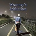 Mommy's Addiction