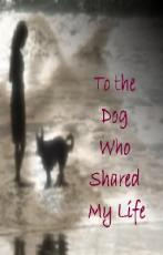 To the Dog Who Shared My Life