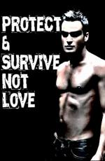Protect & Survive, Not Love