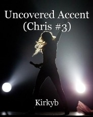 Uncovered Accent (Chris #3)