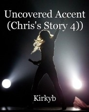 Uncovered Accent (Chris's Story 4))