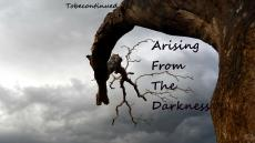 Arising From The Darkness