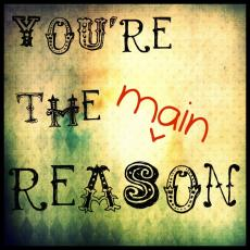 You're The Main Reason.