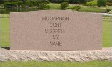 ON MY TOMBSTONE, DON'T MISSPELL MY NAME