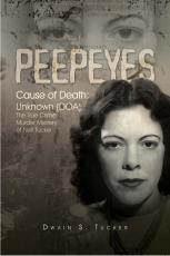 PEEPEYES, Cause of Death:  Unknown (DOA), The True Crime Murder Mystery of Nell Tucker