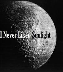 I Never Liked Sunlight