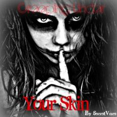 Creeping Under Your Skin