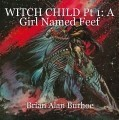 WITCH CHILD Pt 1: A Girl Named Feef