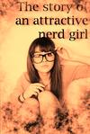 the story of an attractive nerd girl