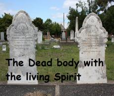 the dead body with the living spirt