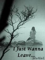 I Just Wanna Leave...