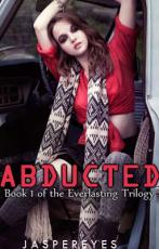 Abducted: Book 1 in the Everlasting Trilogy