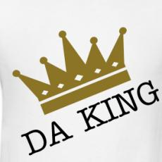 So you want Da KinG?