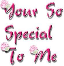 You're so special to me