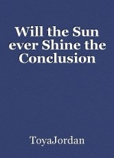 Will the Sun ever Shine the Conclusion