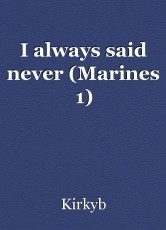 I always said never (Marines 1)