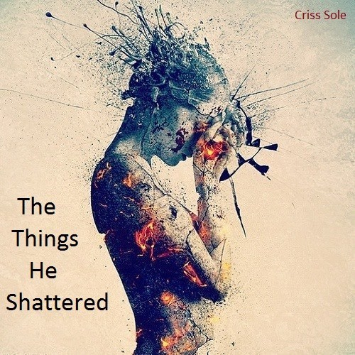 The Things He Shattered